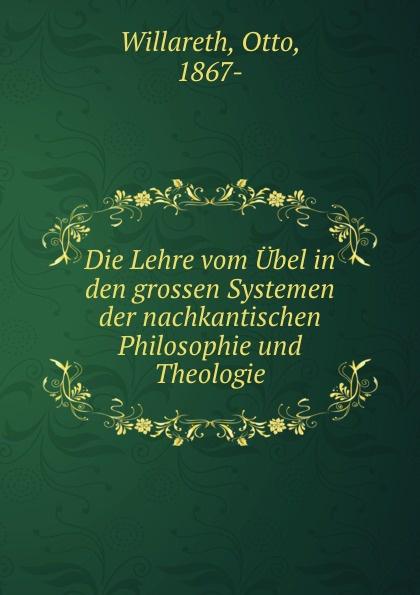 Otto Willareth Die Lehre vom Ubel in den grossen Systemen der nachkantischen Philosophie und Theologie