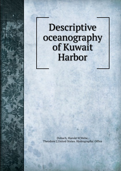Harold W. Dubach Descriptive oceanography of Kuwait Harbor kuwait