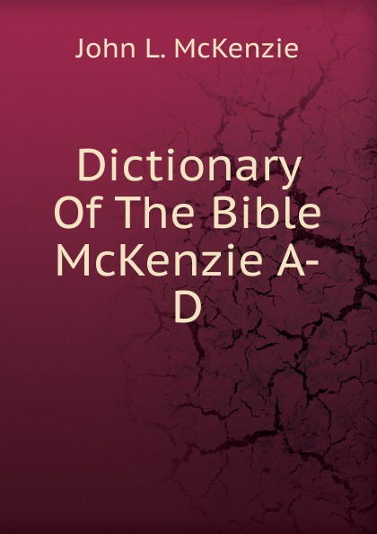 John L. McKenzie Dictionary Of The Bible McKenzie A-D p mckenzie armstrong additudes
