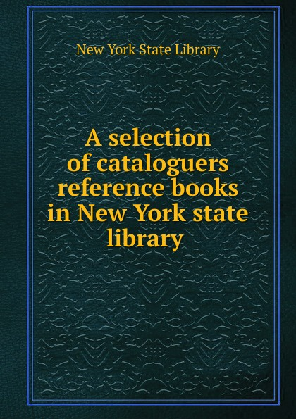 A selection of cataloguers reference books in New York state library коллектив авторов the new york selection of sacred music