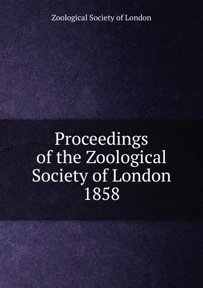 Proceedings of the Zoological Society of London a record of the progress of the zoological society of london during the