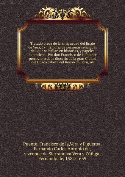 Francisco de la Puente Tratado breve de la antiguedad del linaie de Vera munoz de toledo sermon en la solene otava del capitulo prouincial del cuzco