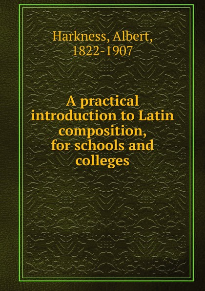 Albert Harkness A practical introduction to Latin composition, for schools and colleges whiddett unix – a practical introduction for use rs