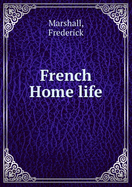 Frederick Marshall French Home life