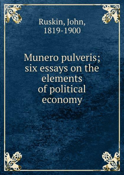 John Ruskin Munero pulveris john ruskin the political economy of art