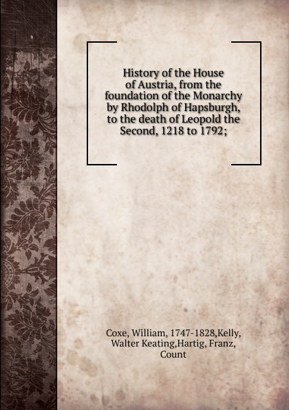 лучшая цена William Coxe History of the House of Austria, from the foundation of the Monarchy by Rhodolph of Hapsburgh, to the death of Leopold the Second, 1218 to 1792