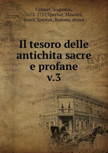 Augustin Calmet Il tesoro delle antichita sacre e profane baldassare odescalchi poesie profane e sacre classic reprint