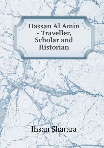Ihsan Sharara Hassan Al Amin - Traveller, Scholar and Historian showkat ganie and shajr ul amin antioxidant