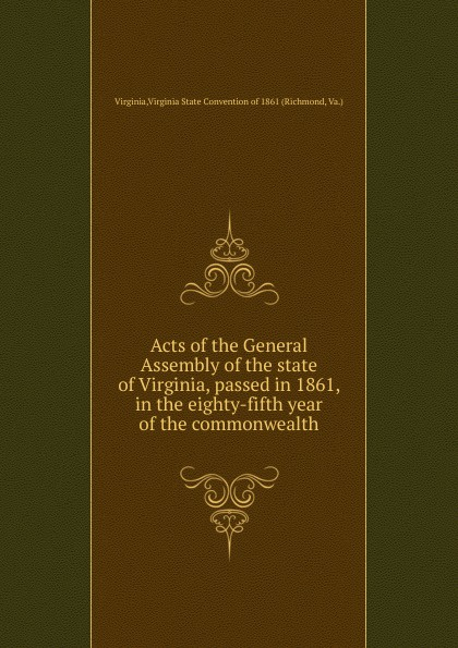 цены Richmond Virginia Acts of the General Assembly of the state of Virginia, passed in 1861, in the eighty-fifth year of the commonwealth