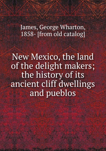 George Wharton James New Mexico, the land of the delight makers