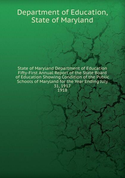 лучшая цена Department of Education State of Maryland Department of Education Fifty-First Annual Report of the State Board of Education Showing Condition of the Public Schools of Maryland for the Year Ending July 31, 1917.