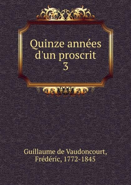 Guillaume de Vaudoncourt Quinze annees d.un proscrit joseph fr michaud le printemps d un proscrit