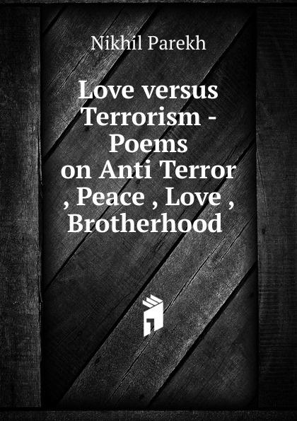 лучшая цена Nikhil Parekh Love versus Terrorism - Poems on Anti Terror , Peace , Love , Brotherhood .