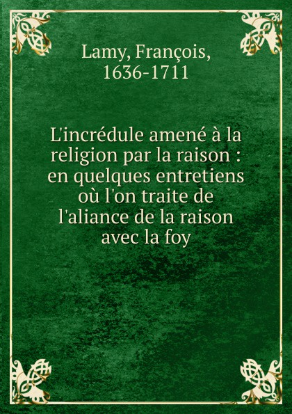 François Lamy L.incredule amene a la religion par la raison куртка кожаная aliance fur aliance fur mp002xw13q6u