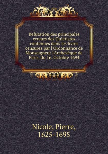 Pierre Nicole Refutation des principales erreurs des Quietistes contenues dans les livres censurez par l.Ordonnance de Monseigneur l.Archeveque de Paris, du 16. Octobre 1694 simon jones celebrating christian initiation