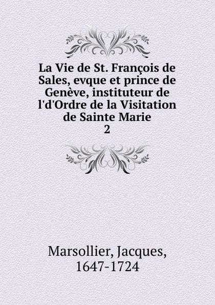 Jacques Marsollier La Vie de St. Francois de Sales, evque et prince de Geneve, instituteur de l.d.Ordre de la Visitation de Sainte Marie баффи санти мари buffy sainte marie many a mile