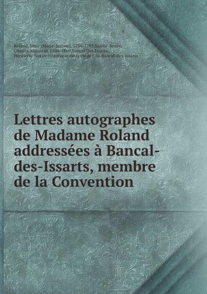 Marie-Jeanne Roland Lettres autographes de Madame Roland addressees a Bancal-des-Issarts, membre de la Convention цена