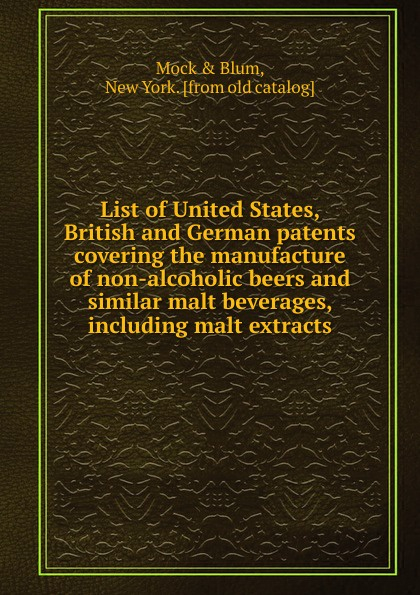 Mock and Blum List of United States, British and German patents covering the manufacture of non-alcoholic beers and similar malt beverages, including malt extracts renate krüger malt hande malt