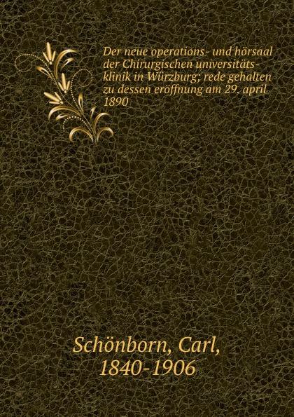Carl Schönborn Der neue operations- und horsaal der Chirurgischen universitats-klinik in Wurzburg czerny vincenz die erweiterungsbauten der chirurgischen klinik zu heidelberg german edition