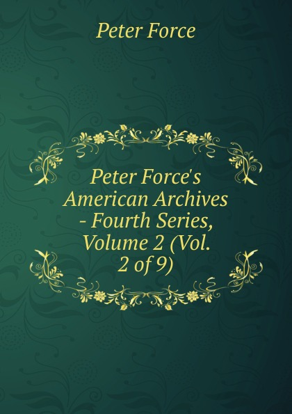 Peter Force Peter Force.s American Archives - Fourth Series, Volume 2 (Vol. 2 of 9) reports of the survey botanical series volume 9