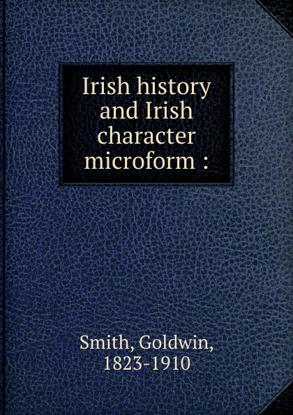 Goldwin Smith Irish history and Irish character microform mike cronin irish history for dummies