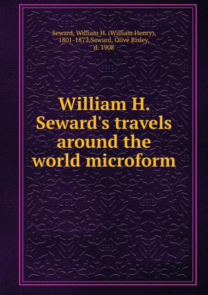 William Henry Seward William H. Seward.s travels around the world microform fergus d h macdowall william l macdougall the macdowalls