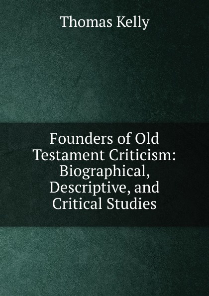 Thomas Kelly Founders of Old Testament Criticism d w thomas documents from old testament times