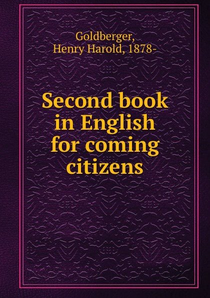Henry Harold Goldberger Second book in English for coming citizens