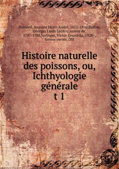 Auguste Henri André Duméril Histoire naturelle des poissons, ou, Ichthyologie generale antoine risso ichthyologie de nice ou histoire naturelle des poissons du dapartement des alpes maritimes