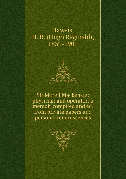 H.R. Haweis Sir Morell Mackenzie morell