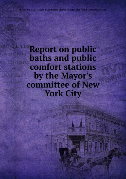 цена на Report on public baths and public comfort stations by the Mayor.s committee of New York City