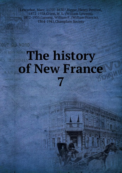 Marc Lescarbot The history of New France sc benham france history