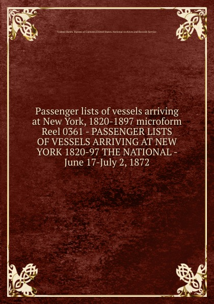 Passenger lists of vessels arriving at New York, 1820-1897 microform