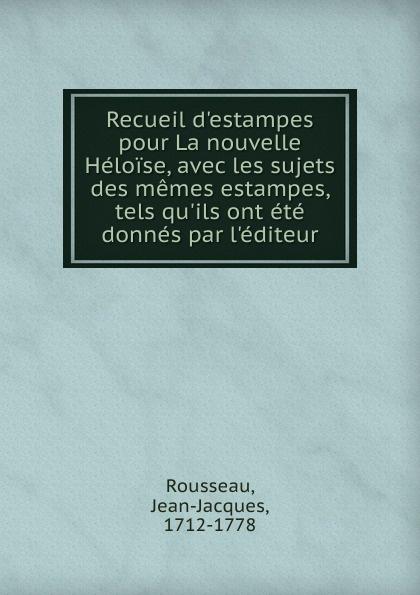 Jean-Jacques Rousseau Recueil d.estampes pour La nouvelle Heloise, avec les sujets des memes estampes, tels qu.ils ont ete donnes par l.editeur jean carbonelli atlas d anatomie obstetricale avec preface par paul bar classic reprint
