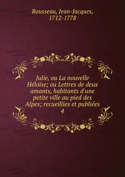 Jean-Jacques Rousseau Julie, ou La nouvelle Heloise jean jacques joseph leroy d étiolles urologie des angusties ou retrecissements de l uretre et de leur traitement rationnel classic reprint