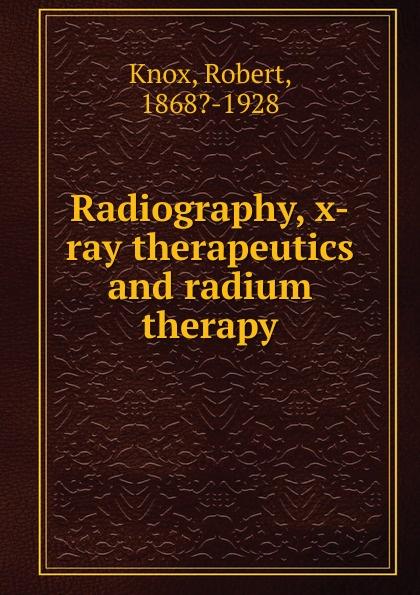 купить Robert Knox Radiography, x-ray therapeutics and radium therapy по цене 1055 рублей