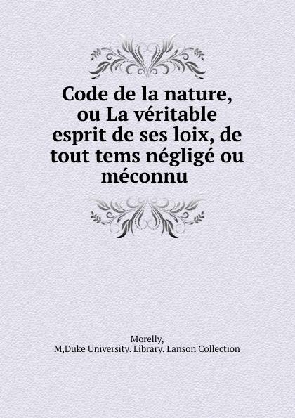 все цены на M. Morelly Code de la nature, ou La veritable esprit de ses loix, de tout tems neglige ou meconnu онлайн