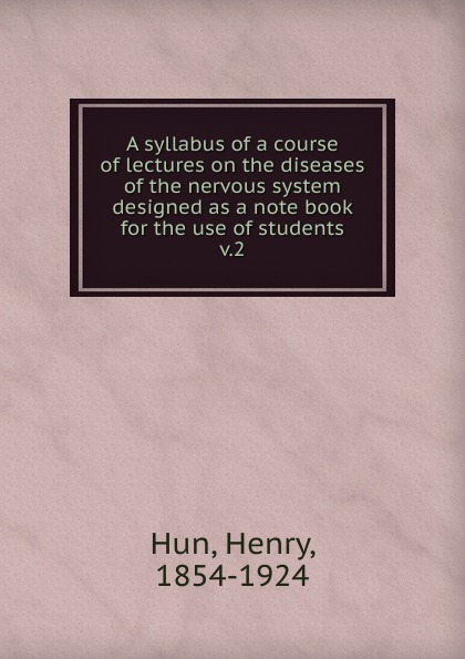 Henry Hun A syllabus of a course of lectures on the diseases of the nervous system designed as a note book for the use of students gaivoronskiy i kurtseva a gaivoronskaya m nichiporuk g central nervous system the manual for medical students центральная нервная система учебное пособие на английском языке
