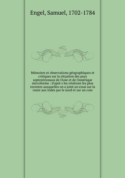 Samuel Engel Memoires et observations geographiques et critiques sur la situation des pays septentrionaux de l.Asie et de l.Amerique microforme samuel engel memoires et observations geographiques et critiques sur la situation des pays septentrionaux de l asie et de l amerique microforme