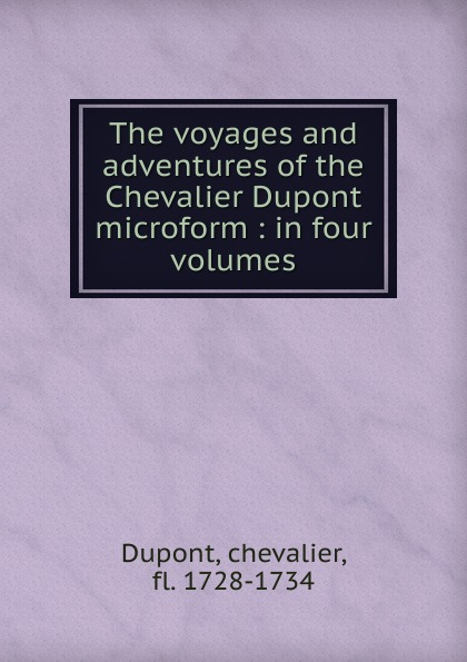 chevalier Dupont The voyages and adventures of the Chevalier Dupont microform