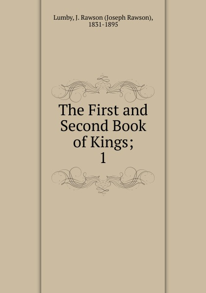 Joseph Rawson Lumby The First and Second Book of Kings