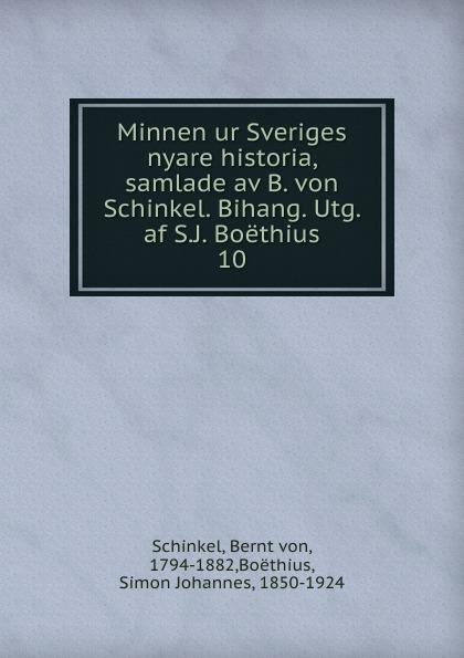 Bernt von Schinkel Minnen ur Sveriges nyare historia, samlade av B. von Schinkel. Bihang. Utg. af S.J. Boethius riksarkivet handlingar rorande sveriges historia