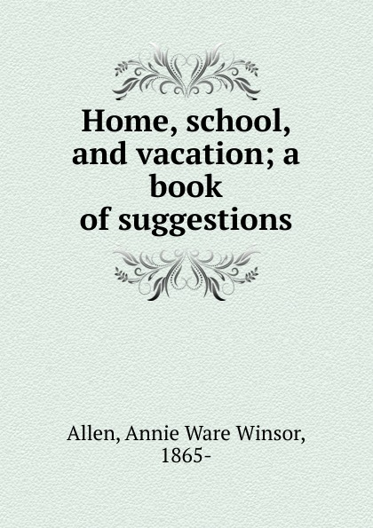 Annie Ware Winsor Allen Home, school, and vacation