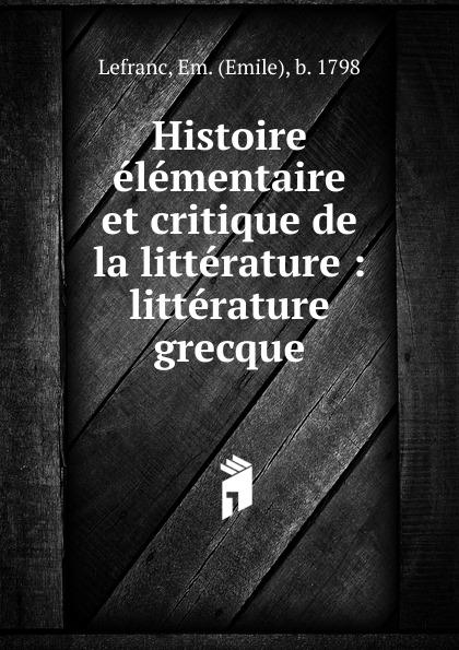 Emile Lefranc Histoire elementaire et critique de la litterature