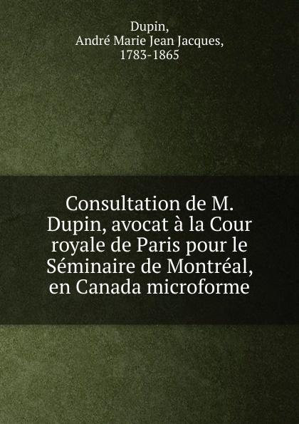 Фото - André Marie Jean Jacques Dupin Consultation de M. Dupin, avocat a la Cour royale de Paris pour le Seminaire de Montreal, en Canada microforme jean paul gaultier le male
