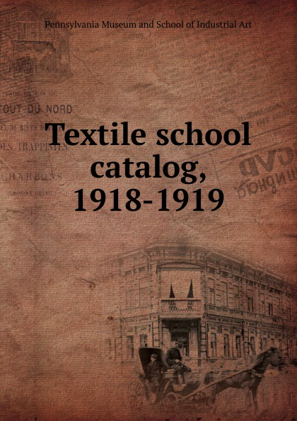 Pennsylvania Museum and School of Industrial Art Textile school catalog, 1918-1919