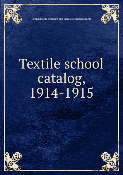 Pennsylvania Museum and School of Industrial Art Textile school catalog, 1914-1915
