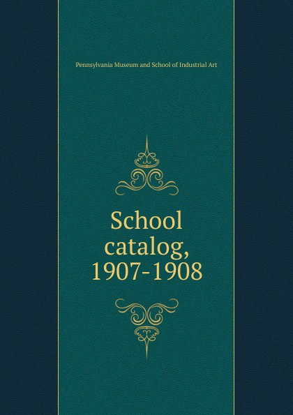 Pennsylvania Museum and School of Industrial Art catalog, 1907-1908