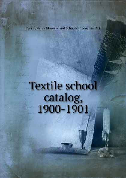 Pennsylvania Museum and School of Industrial Art Textile school catalog, 1900-1901