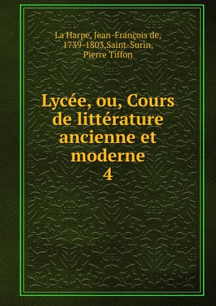 Jean-François de La Harpe Lycee, ou, Cours de litterature ancienne et moderne jean françois de la harpe lycée ou cours de littérature ancienne et moderne t 8
